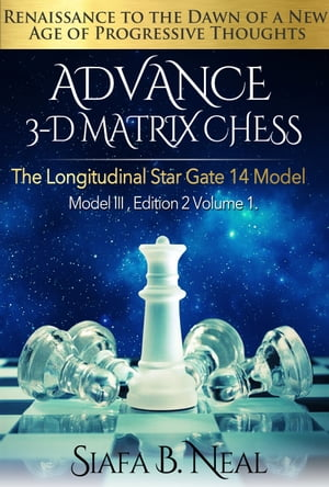 Advance Chess: The longitudinal Star Gate 14 Model,  Modell III Renaissance to the Dawn of a New Agen Edition 2 Volume 1