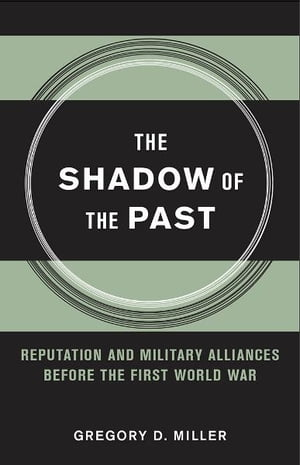 The Shadow of the Past reputation and military alliances before the First World War