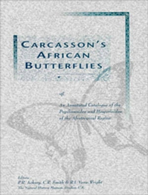 Carcasson's African Butterflies An Annotated Catalogue of the Papilionoidea and Hesperioidea of the Afrotropical Region