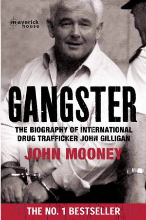 Gangster The biography of the international drugs trafficker John Gilligan