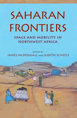 Saharan Frontiers Space and Mobility in Northwest Africa