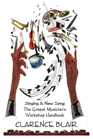 Singing a New Song: the Gospel Musician's Workshop Handbook