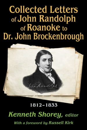 Collected Letters of John Randolph to Dr. John Brockenbrough