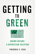 Getting to Green: Saving Nature: A Bipartisan Solution Cover Image