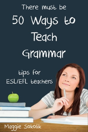 Fifty Ways to Teach Grammar: Tips for ESL/EFL Teachers