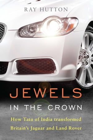 Jewels in the Crown How Tata of India transformed Britain's Jaguar and Land Rover
