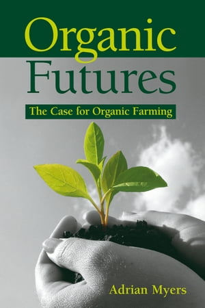 Organic Futures The Case for Organic Farming