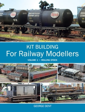 Kit Building for Railway Modellers Volume 1 - Rolling Stock