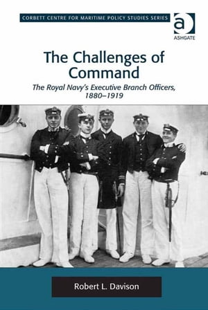 The Challenges of Command The Royal Navy's Executive Branch Officers,  1880-1919