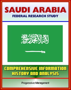 Saudi Arabia: Federal Research Study and Country Profile with Comprehensive Information,  History,  and Analysis - Politics,  Economy,  Military - Riyadh,