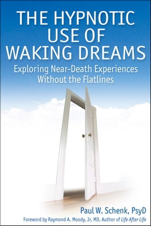 The Hypnotic Use of Waking Dreams Exploring near-death experiences without the flatlines