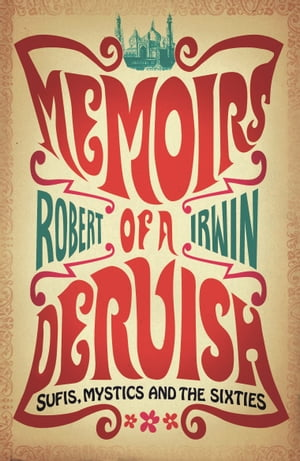 Memoirs of a Dervish: Sufis,  Mystics and the Sixties