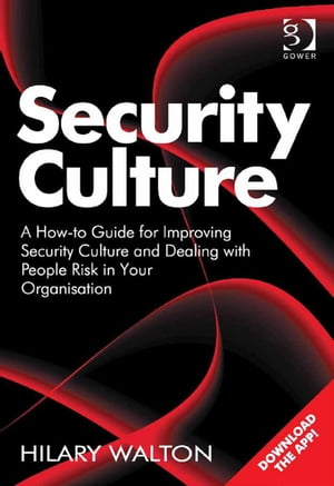 Security Culture A How-to Guide for Improving Security Culture and Dealing with People Risk in Your Organisation