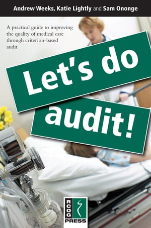 Let's Do Audit! A Practical Guide to Improving the Quality of Medical Care through Criterion-Based Audit