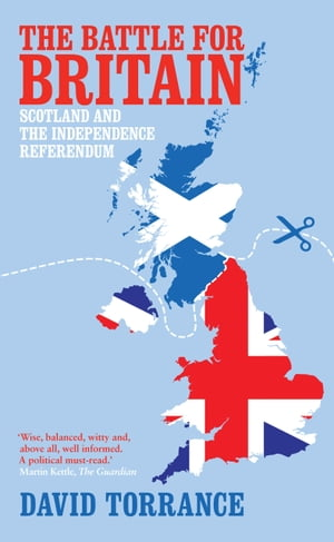 The Battle for Britain Scotland and the Independence Referendum