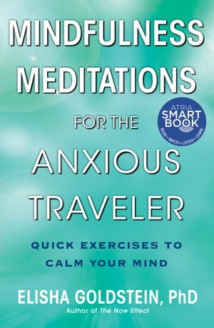 Mindfulness Meditations for the Anxious Traveler Quick Exercises to Calm Your Mind