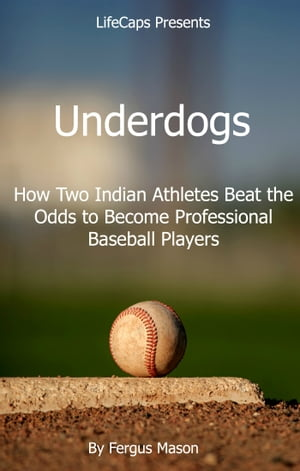 Underdogs How Two Indian Athletes Beat the Million Dollar Arm and Became Professional Baseball Players