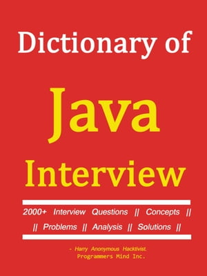 Dictionary of JAVA INTERVIEW - || 2000+ Interview Questions, Concepts, Problems, Analysis, Solutions