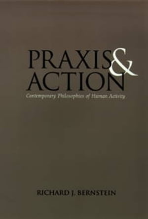Praxis and Action Contemporary Philosophies of Human Activity