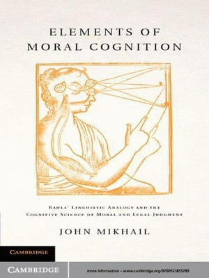 Elements of Moral Cognition Rawls' Linguistic Analogy and the Cognitive Science of Moral and Legal Judgment