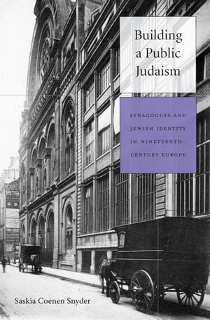 Building a Public Judaism Synagogues and Jewish Identity in Nineteenth-Century Europe