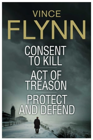 Vince Flynn Collectors' Edition #3 Consent to Kill, Act of Treason, and Protect and Defend