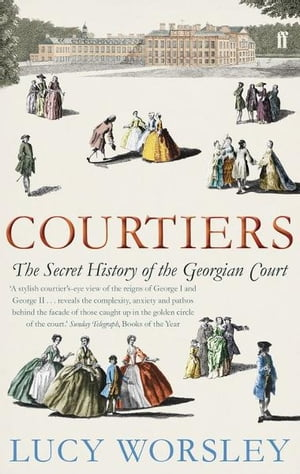 Courtiers The Secret History of the Georgian Court