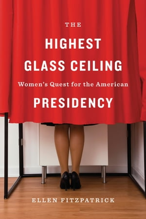 The Highest Glass Ceiling Women's Quest for the American Presidency