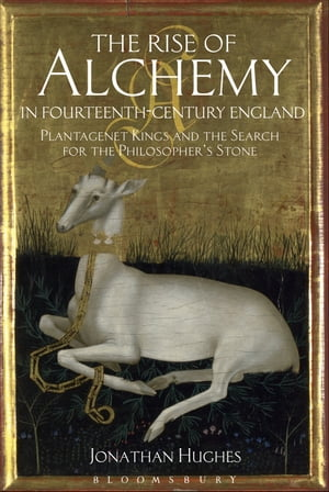 The Rise of Alchemy in Fourteenth-Century England Plantagenet Kings and the Search for the Philosopher's Stone
