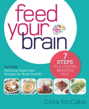 Feed Your Brain 7 Steps to a Lighter,  Brighter You!