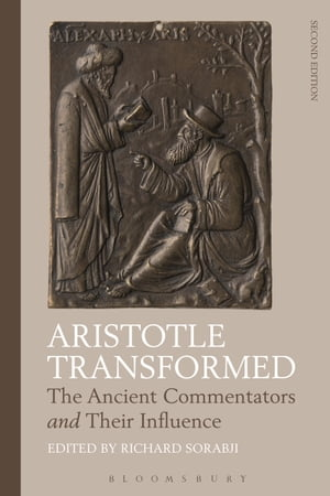 Aristotle Transformed The Ancient Commentators and Their Influence
