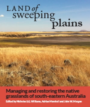 Land of Sweeping Plains Managing and Restoring the Native Grasslands of South-eastern Australia