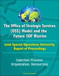 online magazine -  The Office of Strategic Services (OSS) Model and the Future SOF Warrior - Joint Special Operations University Report of Proceedings - Selection Process, Organization, Resourcing