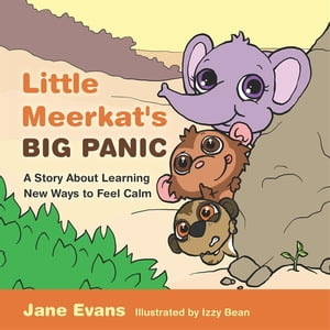 Little Meerkat's Big Panic A Story About Learning New Ways to Feel Calm