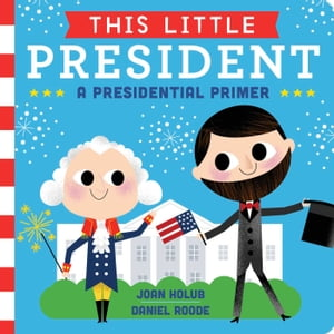 This Little President A Presidential Primer (with audio recording)