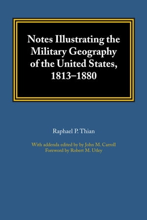 Notes Illustrating the Military Geography of the United States, 1813–1880