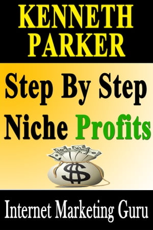 Step by Step Niche Profits: Reveal secret how to start raking in cash by money making guide