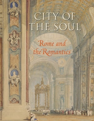 City of the Soul Rome and the Romantics