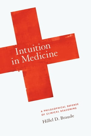 Intuition in Medicine A Philosophical Defense of Clinical Reasoning