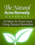 online magazine -  The Natural Acne Remedy Handbook - 50 Ways to Treat Acne Using Natural Remedies