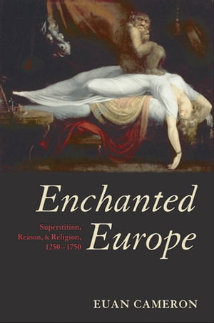 Enchanted Europe:Superstition, Reason, and Religion 1250-1750 Superstition, Reason, and Religion 1250-1750