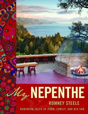My Nepenthe Bohemian Tales of Food,  Family,  and Big Sur