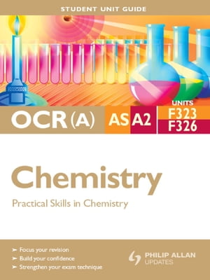 OCR(A) AS/A2 Chemistry Student Unit Guide: Units F323 and F326 Practical Skills in Chemistry Student Unit Guide