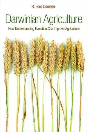 Darwinian Agriculture How Understanding Evolution Can Improve Agriculture