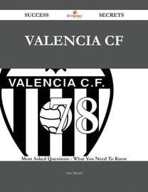 Valencia CF 78 Success Secrets - 78 Most Asked Questions On Valencia CF - What You Need To Know