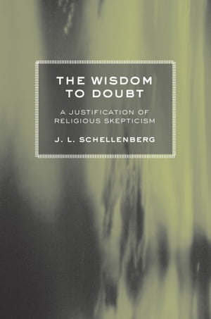 The Wisdom to Doubt a justification of religious skepticism