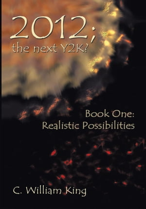 2012,  The Next Y2K? Book One: The Realistic Possibilities