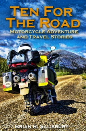 Ten For The Road -- Motorcycle,  Travel and Adventure Stories Ten For The Road,  #1
