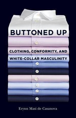 Buttoned Up Clothing,  Conformity,  and White-Collar Masculinity