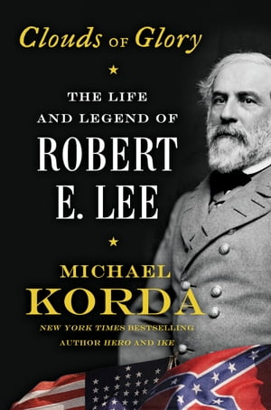 Clouds of Glory The Life and Legend of Robert E. Lee